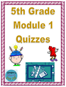5th Grade Module 1 Quizzes for Topics A to F - Editable