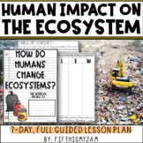 Human Impact on Ecosystems   Full Guided Science Lesson Bundle