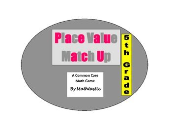 5th Grade Place Value Decimal Match Up Game for Common Core