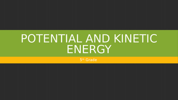 5th Grade Potential and Kinetic Energy PowerPoint