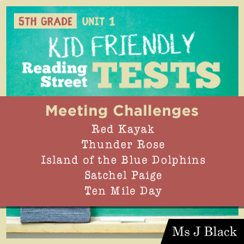 5th Grade Reading Street KID FRIENDLY Tests, Unit 1: Meeting Challenges