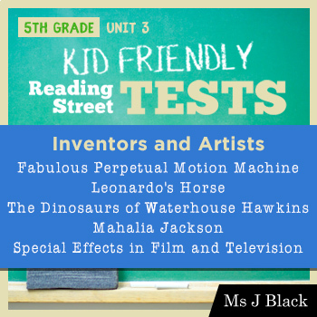 5th Grade Reading Street KID FRIENDLY Tests, Unit 3: Inventors and Artists