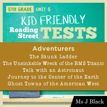 5th Grade Reading Street KID FRIENDLY Tests, Unit 5: Adventurers