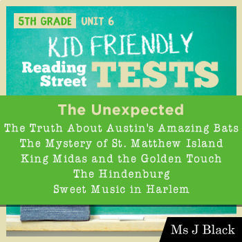 5th Grade Reading Street KID FRIENDLY Tests, Unit 6: The Unexpected