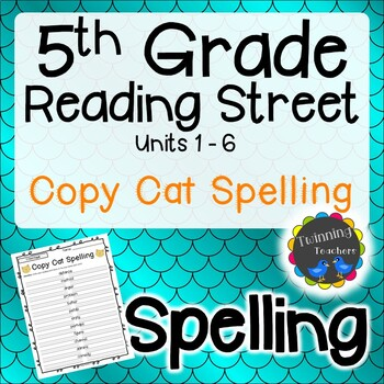 5th Grade Reading Street Spelling - Copy Cat UNITS 1-6
