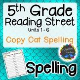 5th Grade Reading Street   Spelling   Copy Cat   UNITS 1-6