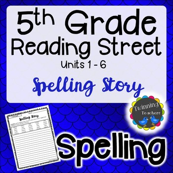 5th Grade Reading Street Spelling - Writing Activity UNITS 1-6