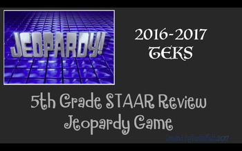 5th Grade STAAR Review Jeopardy Game - New TEKS - 2017