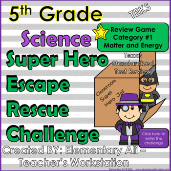 5th Grade Science Escape Challenge: Category 1 Matter and Energy (TEKS)