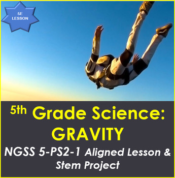 5th Grade Science:  GRAVITY – NGSS 5-PS2-1 Aligned Lesson and STEM Project