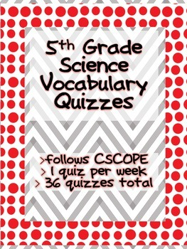 5th Grade Science Vocab Quizzes - follows CSCOPE & Science TEKS