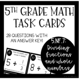 5th Grade Task Cards 5.NF.7: Divide Fractions and Whole Numbers