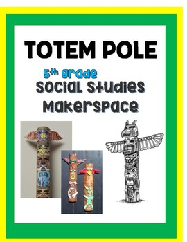 5th Grade Totem Pole Makerspace Project ** FREE **