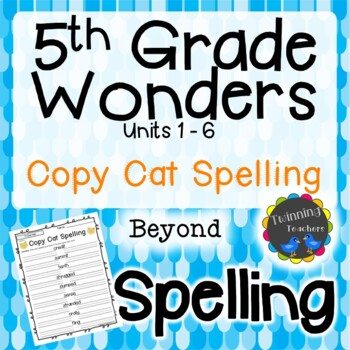 5th Grade Wonders Spelling - Copy Cat - Beyond Lists - UNITS 1-6