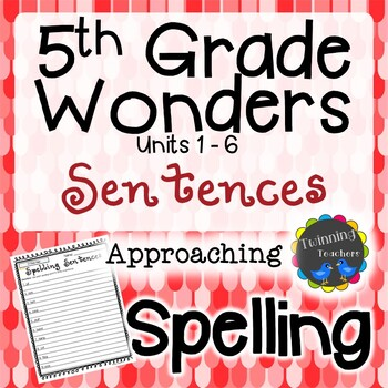 5th Grade Wonders Spelling - Sentences - Approaching Lists - UNITS 1-6