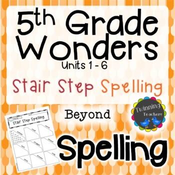 5th Grade Wonders Spelling - Stair Step Spelling - Beyond Lists - UNITS 1-6