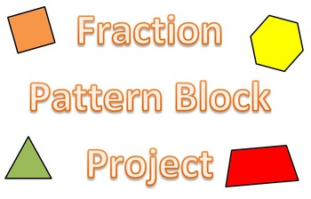5th and 6th Grade Math Project - Adding Fractions Using Pattern Blocks