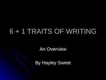 6+1 Traits of Writing Power Point Overview