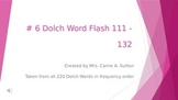 #6 Dolch Word Flash 111 - 132 PowerPoint Slideshow