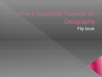 6 Essential Themes of Geography Flip book