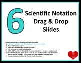 Dollar!  SLIDES 6 Scientific Notation Drag & Drop Slides