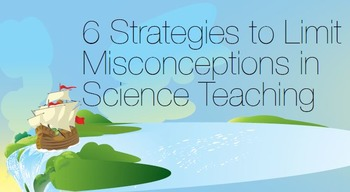 6 Strategies to Limit Misconceptions in Science