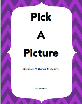 6 Traits of Writing: Ideas Trait Assignment: Pick A Picture