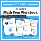 6 Week Math Prep Workbook - ACT Prep - Tips and Practice Q