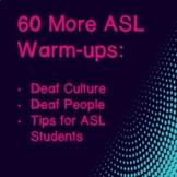 60 More ASL Warm-ups: Deaf Culture, Deaf People, & Tips for ASL Students