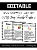 6+1 Writing Traits Posters B/W Polka Dot (UPDATED and EDITABLE!)