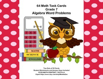 64 Math Task Cards-Grade 7-Algebra Word Problems-CCSS.7.EE.B.4.A