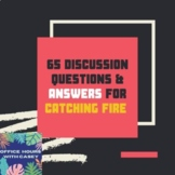 Catching Fire - 65 Discussion Questions AND Answers