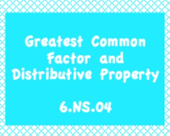 6.NS.4 Greatest Common Factor and Distributive Property
