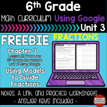 6th Grade Math Curriculum Using Models to Divide Fractions Using Google FREEBIE