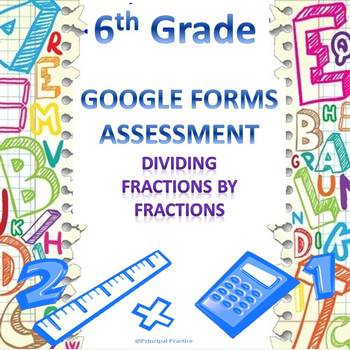 6th Grade Dividing Fractions by Fractions Google Forms Assessment
