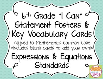 6th Grade I Can Posters & Key Vocab Cards CCSS Math: Expre