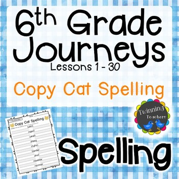6th Grade Journeys Spelling - Copy Cat LESSONS 1-30