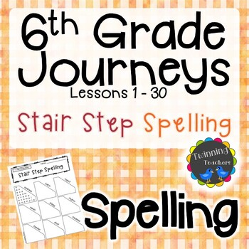 6th Grade Journeys Spelling - Stair Step Spelling LESSONS 1-30