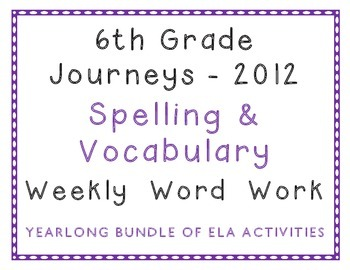 6th Grade Journeys 2012 Spelling Vocabulary ELA Activities