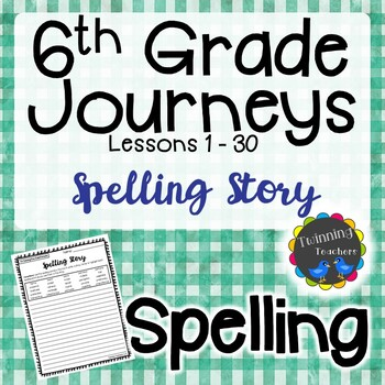 6th Grade Journeys Spelling - Writing Activity LESSONS 1-30