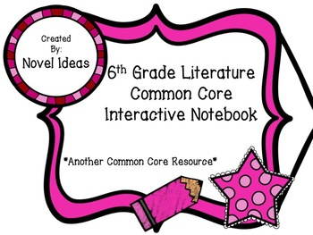 6th Grade Standards Based Literature Interactive Notebook Common Core