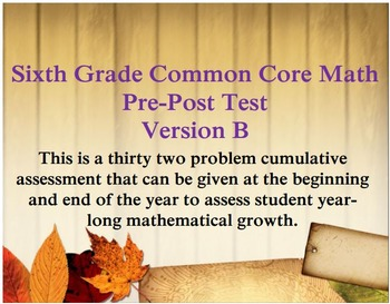 6th Grade Math: Common Core Cumulative Pre and Post Test Assessment - Version B