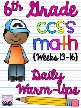 6th Grade Math Common Core Daily Warm Ups {Weeks 13-16}