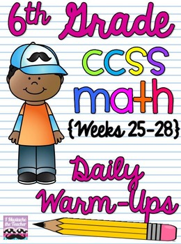 6th Grade Math Common Core Daily Warm Ups {Weeks 25-28}