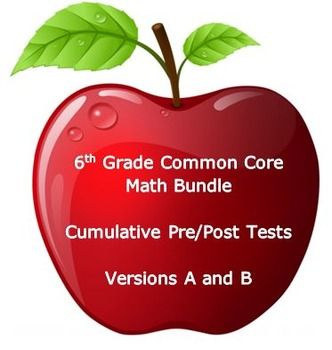 6th Grade Math:Common Core Cumulative Pre and Post Tests: Versions A & B BUNDLED