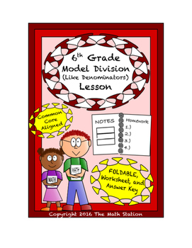 6th Grade Model Division (Like Denominators) Lesson: FOLDABLE & Homework