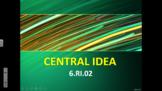 6th Grade RI.02 Central Idea