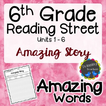 6th Grade Reading Street Amazing Words - Writing Activity UNITS 1-6