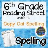 6th Grade Reading Street Spelling - Copy Cat UNITS 1-6