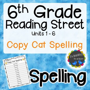 6th Grade Reading Street Spelling - Copy Cat UNITS 1-6